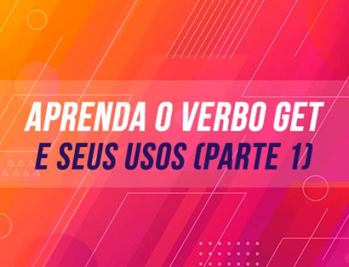 APRENDA O VERBO GET – E SEUS USOS (PARTE 1)